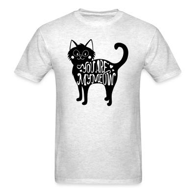 T-shirt You are my meow