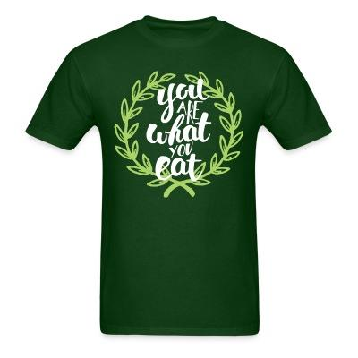 T-shirt You are what you eat