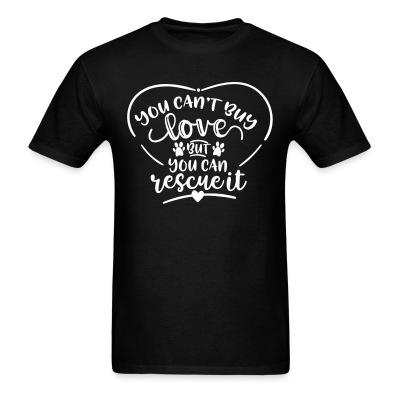 T-shirt you can,t buy lover but you can rescue it