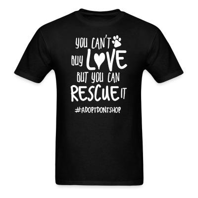 T-shirt you can't bu love but you can rescue it