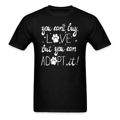 T-shirt you can't buy love but you can adopt it