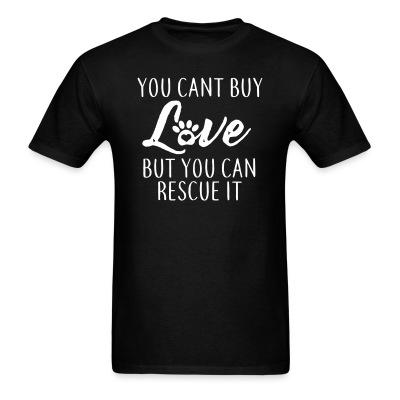 T-shirt you cant buy love but you can rescue it