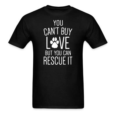 T-shirt you can't buy love butyou can rescue it
