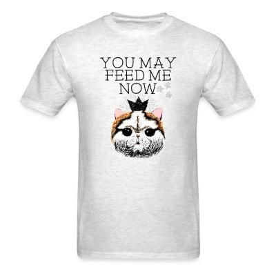 T-shirt You may feed me now