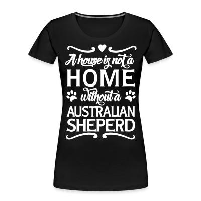 A house is not a home without a Australian Shepherd