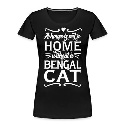 Women Organic A house is not a home without a bengal cat