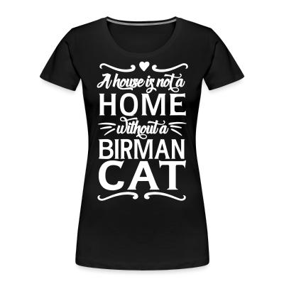 Women Organic A house is not a home without a birman cat