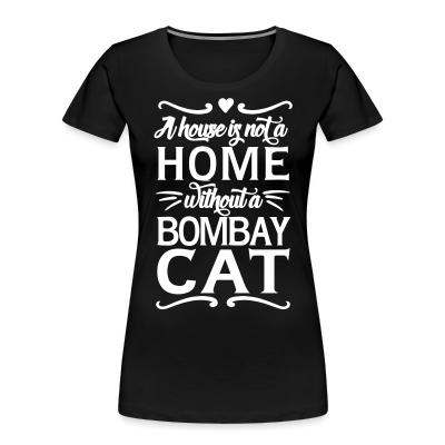 Women Organic A house is not a home without a bombay cat