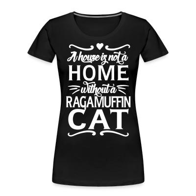 Women Organic A house is not a home without a ragamuffin cat