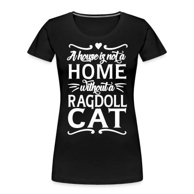 Women Organic A house is not a home without a ragdoll cat