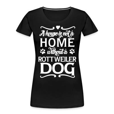 A house is not a home without a rottweiler dog
