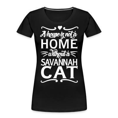 A house is not a home without a savannah cat