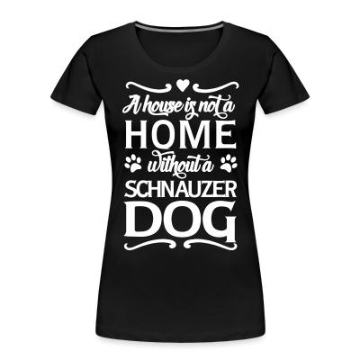 A house is not a home without a schnauzer dog