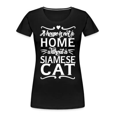 Women Organic A house is not a home without a siamese cat