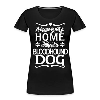 A house is not a home without bloodhound dog