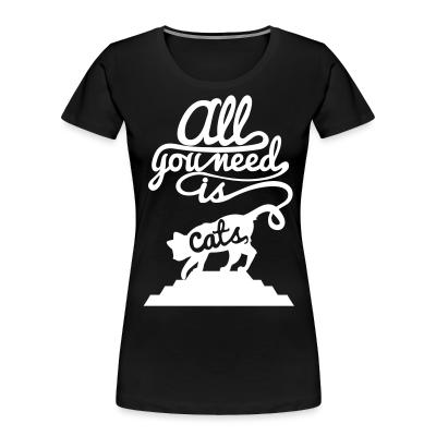Women Organic All you need is cats