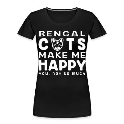 Bengla cats make me happy. You, not so much.