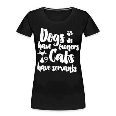 Women Organic dogs have owners cats have servants