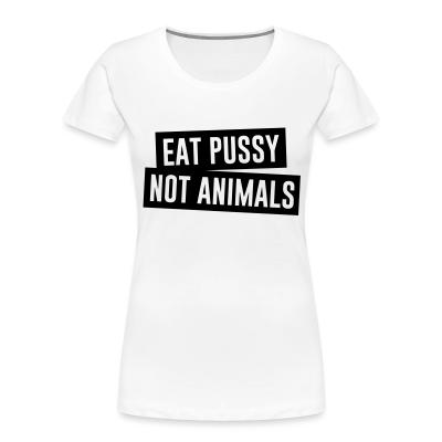 Women Organic Eat pussy not animals
