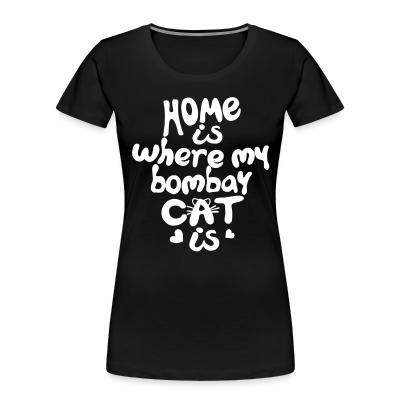 Women Organic Home is where my bombay cat is