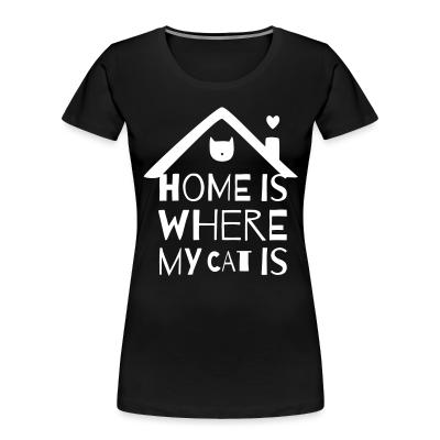Women Organic home is where my cat is