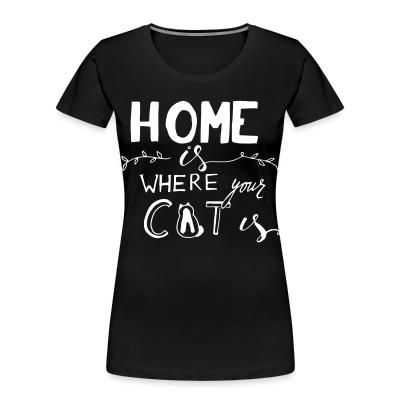 Women Organic Home is where your cat is