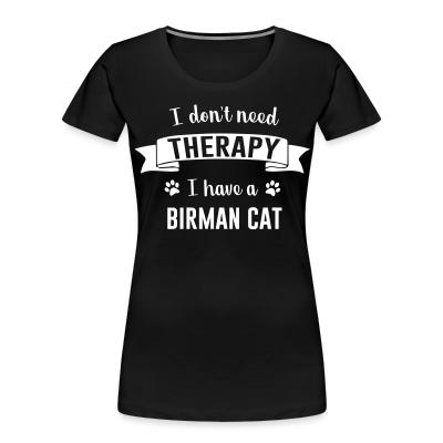 Women Organic I don't need therapy I have a birman cat