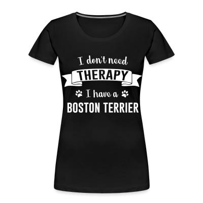 I don't need Therapy I have a boston terrier