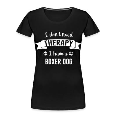 I don't need Therapy I have a Boxer dog