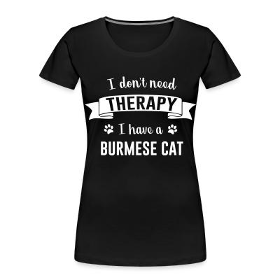 I don't need therapy I have a burmese cat