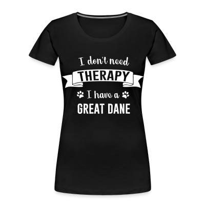 I don't need Therapy I have a Great Dane