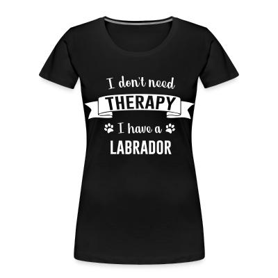 Women Organic I don't need Therapy I have a Labrador