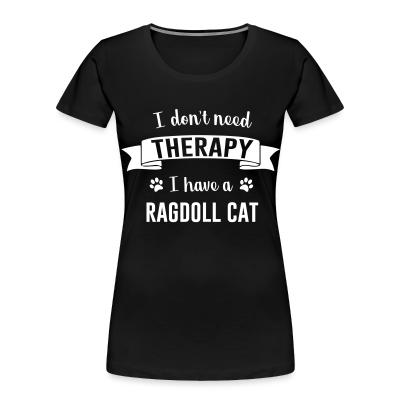 I don't need therapy I have a ragdoll cat