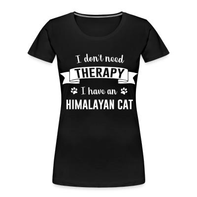 I don't need therapy I have an himalayan cat