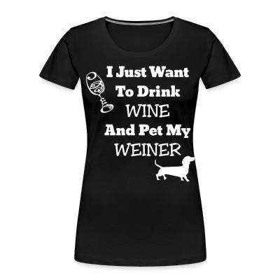I just want to drink wine and pet my weiner