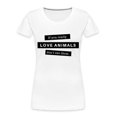 Women Organic If you really love animals don't eat them