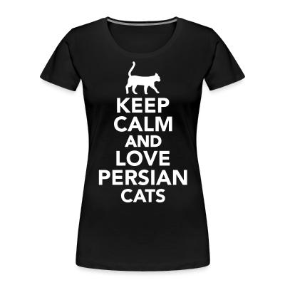 Keep calm and love persian cats