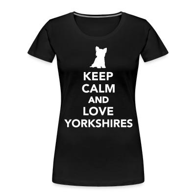 Women Organic keep calm and love yorkshires