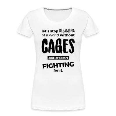 Women Organic Let's stop dreaming of a world without cages and let's start fighting for it
