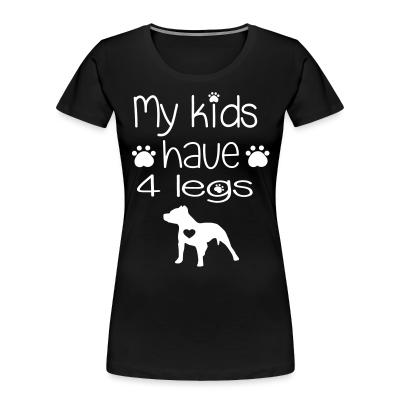My kids have 4 legs