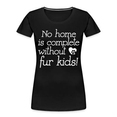 Women Organic No home is complete without fur kids