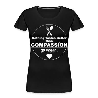 Women Organic Nothing tastes better than compassion go vegan