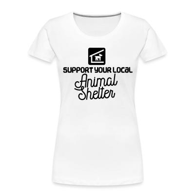 Women Organic Support your local Animal Shelter