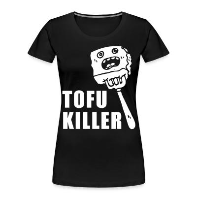 Women Organic Tofu killer
