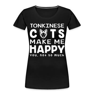Women Organic Tonkinese cats make me happy. You, not so much.
