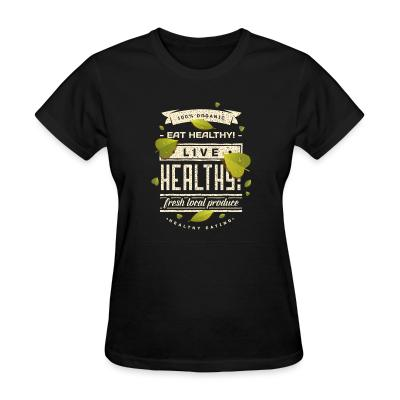 Women T-shirt 100% organic live healthy fresh local produce healty eating