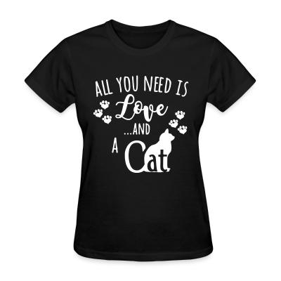 Women T-shirt All you need is love ...and a cat