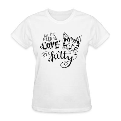 Women T-shirt All you need is love and a kitty
