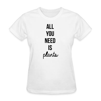 Women T-shirt All you need is plants