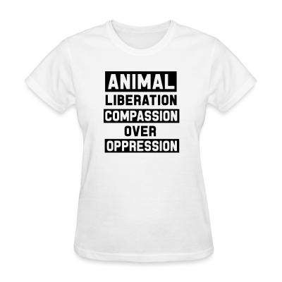 Women T-shirt Animal liberation - compassion over oppression